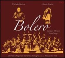 Bolero. Canzoni d'amore, Love Songs - CD Audio di Michele Pertusi,Mascia Foschi,Orchestra Regionale dell'Emilia Romagna