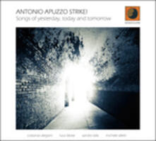 Songs of Yesterday, Today and Tomorrow - CD Audio di Antonio Apuzzo