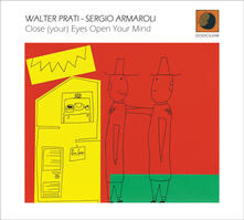 Close Your Eyes Open Your Mind - CD Audio di Sergio Armaroli,Walter Prati