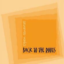 Back to the Roots - CD Audio di Open Quartet