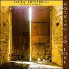 Nothing to Lose - CD Audio di Paola Luffarelli