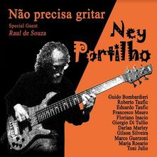 Nao precisa gritar (feat. Raul De Souza) - CD Audio di Ney Portilho