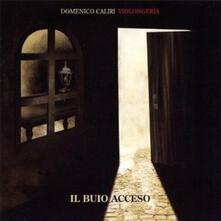Il buio acceso - CD Audio di Domenico Caliri,Violongeria