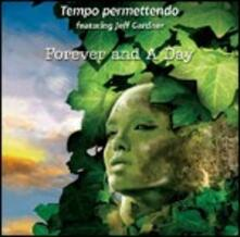 Forever and a Day (feat. Jeff Gardner) - CD Audio di Tempo Permettendo