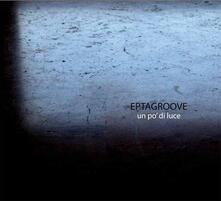 Un po' di luce - CD Audio di Eptagroove