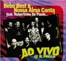 Ao vivo @ Il Parco (feat. Robertinho De Paula) - CD Audio di Bebo Best,Nossa Alma Canta
