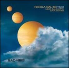 Bad Vibes - CD Audio di Nicola Dal Bo