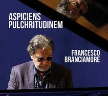 Aspiciens Pulchritudinem - CD Audio di Francesco Branciamore