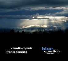 Blue Question - CD Audio di Claudio Cojaniz