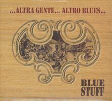 Altra gente... altro Blues... - CD Audio di Blue Stuff