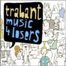 Music 4 Losers - CD Audio di Trabant