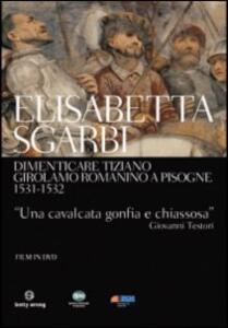 Dimenticare Tiziano. Girolamo Romanino a Pisogne 1531-1532 di Elisabetta Sgarbi - DVD