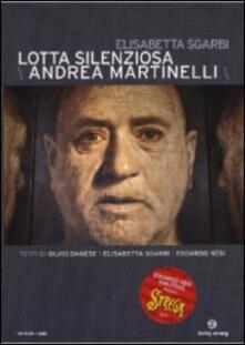 Lotta silenziosa. Andrea Martinelli di Elisabetta Sgarbi - DVD