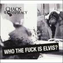 Who the Fuck Is Elvis? - CD Audio di Chaos Conspiracy