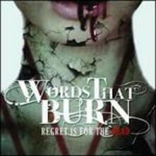 Regret Is for the Dead - CD Audio di Words That Burn