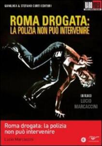 Roma drogata: la polizia non può intervenire di Lucio Marcaccini - DVD