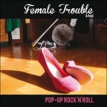 Pop Up Rock'n' Roll - Vinile 10'' + CD Audio Singolo di Female Trouble Band