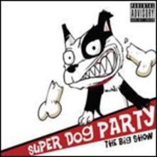 Big Show - CD Audio di Super Dog Party
