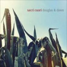 Douglas & Dawn - Vinile LP di Sacri Cuori