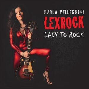 Lady to Rock - CD Audio di Paola Pellegrini Lexrock