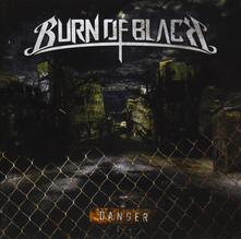 Danger - CD Audio Singolo di Burn of Black