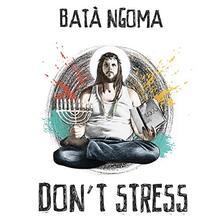 Don't Stress - CD Audio di Batà Ngoma