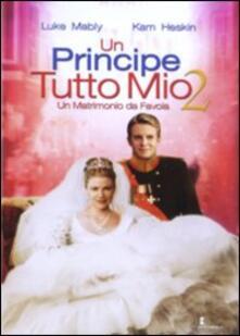 Un principe tutto mio 2. Un matrimonio da favola di Catherine Cyran - DVD