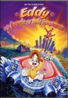 Eddy e la banda del Sole luminoso di Don Bluth - DVD