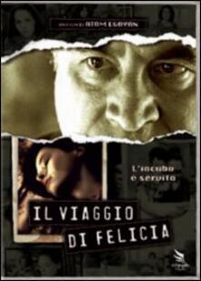 Il viaggio di Felicia di Atom Egoyan - DVD