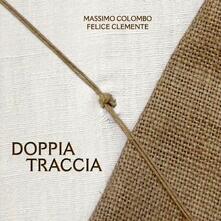 Doppia traccia - CD Audio di Felice Clemente,Massimo Colombo