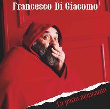 La parte mancante - CD Audio di Francesco Di Giacomo