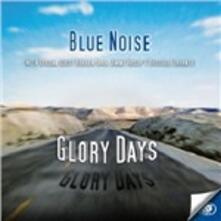 Glory Days - CD Audio di Blue Noise