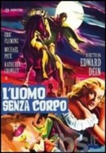 L' uomo senza corpo di Edward Dein - DVD