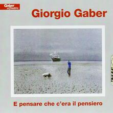 E pensare che c'era il pensiero - CD Audio di Giorgio Gaber
