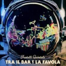 Tra il bar e la favola - CD Audio di Fratelli Quintale