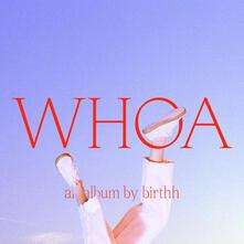 Whoa (180 gr.) - Vinile LP di Birthh