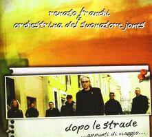 Dopo le strade... appunti di viaggio... - CD Audio di Renato Franchi,Orchestrina del Suonatore Jones