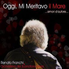 CD Oggi mi meritavo il mare Renato Franchi