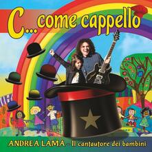 C... come cappello - CD Audio di Andrea Lama