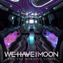 Till the Morning Comes - CD Audio di We Have the Moon