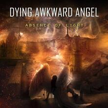 Absence of Light - CD Audio di Dying Awkward Angel