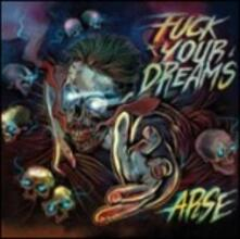 Fuck Your Dreams - CD Audio di Arse