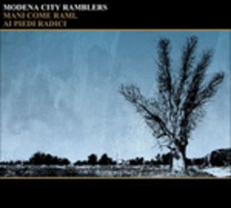 CD Mani come rami, ai piedi radici di Modena City Ramblers