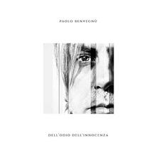 Dell' odio dell'innocenza - CD Audio di Paolo Benvegnù