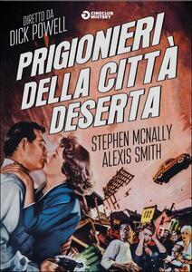 Prigionieri della città deserta di Dick Powell - DVD