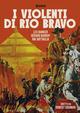 Cover Dvd I violenti di Rio Bravo
