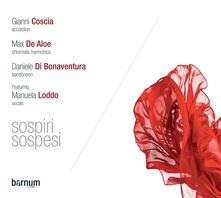 Sospiri sospesi - CD Audio di Gianni Coscia,Daniele Di Bonaventura,Max De Aloe
