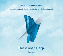 This Is Not a Harp - CD Audio di Marcella Carboni