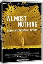 Almost Nothing. Cern: la scoperta del futuro (DVD)