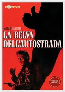 La belva dell'autostrada di Ida Lupino - DVD